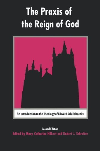 The Praxis of the Reign of God: An Introduction to the Theology of Edward Schillebeeckx. by Fordham University Press (2002-06-01)
