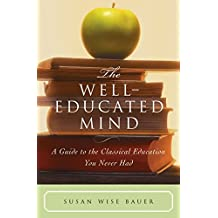 Well-Educated Mind: A Guide to the Classical Education You Never Had