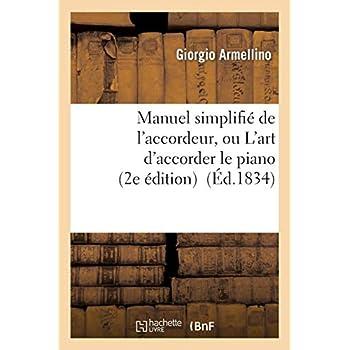 Manuel simplifié de l'accordeur, ou L'art d'accorder le piano, mis à la portée de tout le monde...: (2e édition revue, corrigée)