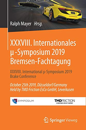 XXXVIII. Internationales μ-Symposium 2019 Bremsen-Fachtagung: XXXVIII. International μ-Symposium 2019 Brake Conference October 25th 2019, ... EsCo GmbH, Leverkusen (Proceedings, Band 38)