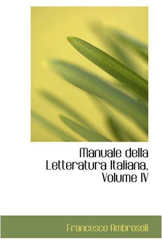 Manuale Della Letteratura Italiana, Volume IV