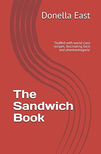 The Sandwich Book: absolutely stuffed with world class recipes, ideas, fascinating facts and sarnie phantasmagoria -