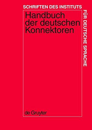 Handbuch der deutschen Konnektoren 1: Linguistische Grundlagen der Beschreibung und syntaktische Merkmale der deutschen Satzverknüpfer (Konjunktionen, ... des Instituts für Deutsche Sprache, Band 9)
