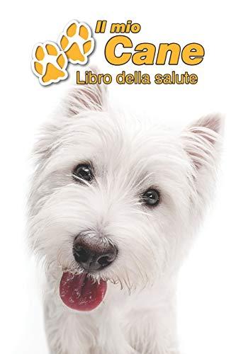 Il mio cane Libro della salute: West Highland White Terrier | 109 Pagine | Dimensioni 15cm x 23cm A5 | Quaderno da compilare per le vaccinazioni, ... i proprietari di cani | Libretto | Taccuino