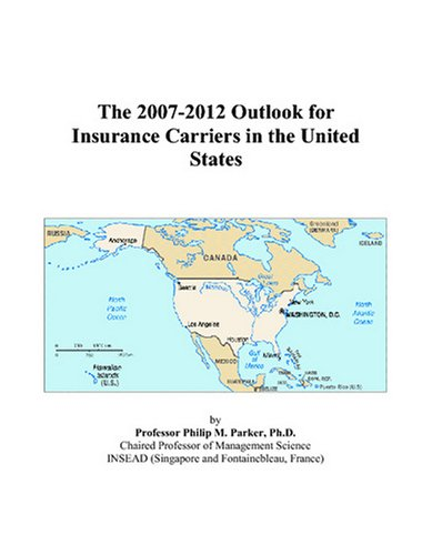 The 2007-2012 Outlook for Insurance Carriers in the United States