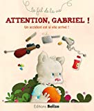 Attention, Gabriel ! : Un accident est si vite arrivé !...
