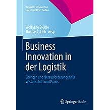 Business Innovation in der Logistik: Chancen und Herausforderungen für Wissenschaft und Praxis (Business Innovation Universität St. Gallen)