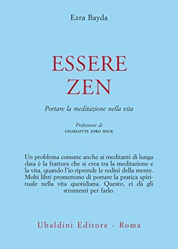 Essere zen: Portare la meditazione nella vita (Italian Edition) por Ezra Bayda