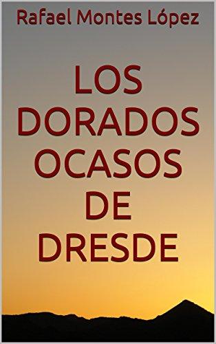 Los dorados ocasos de Dresde por Rafael Montes López