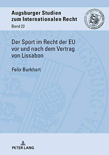Der Sport im Recht der EU vor und nach dem Vertrag von Lissabon (Augsburger Studien zum internationalen Recht, Band 22)