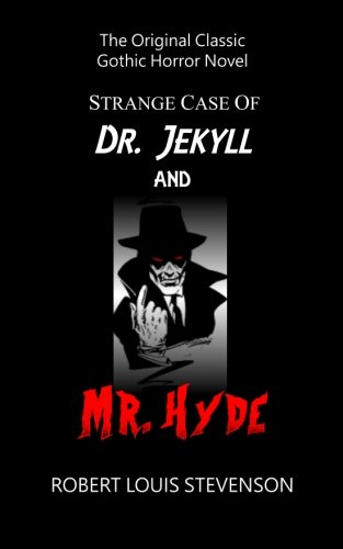 Strange Case of Dr. Jekyll and Mr. Hyde - The Original Classic Gothic Horror