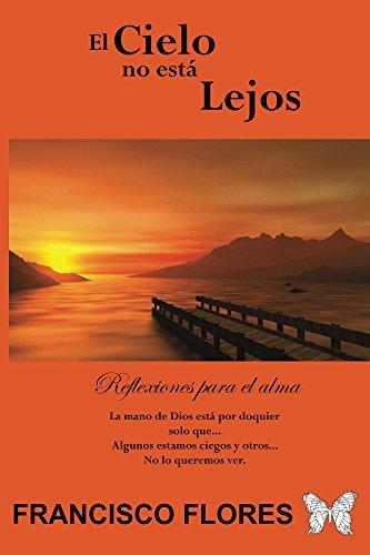 El Cielo no está Lejos: Reflexiones para el Alma eBook: Francisco ...