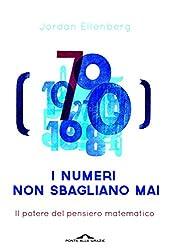 I numeri non sbagliano mai: Il potere del pensiero matematico (Italian Edition)