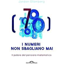 I numeri non sbagliano mai: Il potere del pensiero matematico