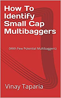How To Identify Small Cap Multibaggers: (With Few Potential Multibaggers) by [Taparia, Vinay]