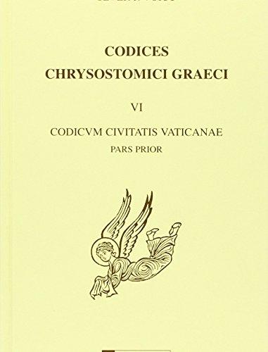 Codices Chrysostomici Graeci : Tome 6, Codicum Civitatis Vaticanae partem priorem par Sever Voicu