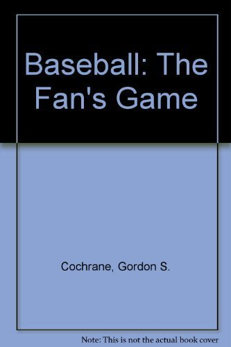 Baseball: The Fan's Game 1992 reprint of 1939 edition by Cochrane, Gordon S. (1993) Paperback