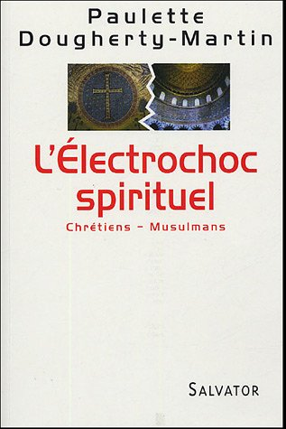L'Electrochoc spirituel : Chrétiens - Musulmans