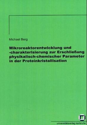 Mikroreaktorentwicklung und -charakterisierung zur Erschließung physikalisch-chemischer Parameter in der Proteinkristallisation