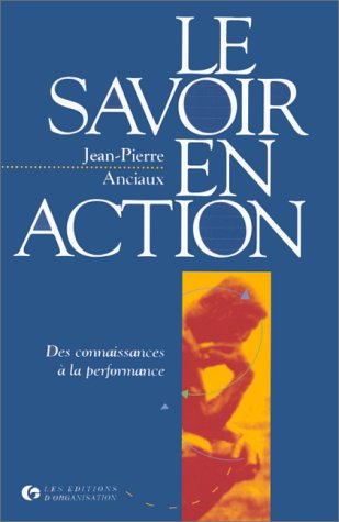 LE SAVOIR EN ACTION. Des connaissances à la performance par Jean-Pierre Anciaux