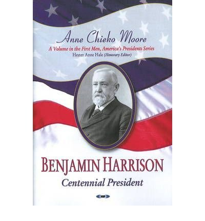 benjamin-harrison-centennial-president-by-author-anne-chieko-moore-may-2009