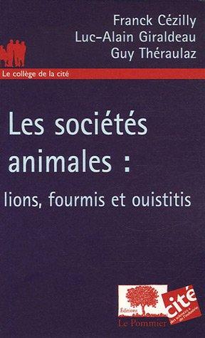 Les sociétés animales : lions, fourmis et ouistitis par Frank Cézilly