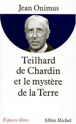 Teilhard de Chardin et le mystère de la terre par Jean Onimus