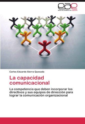 La capacidad comunicacional: La competencia que deben incorporar los directivos y sus equipos de dirección para lograr la comunicación organizacional