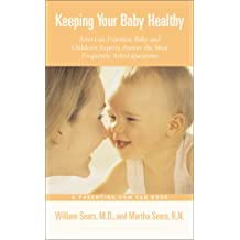 Keeping Your Baby Healthy: America's Foremost Baby and Childcare Experts Answer the Most Frequently Asked Questions (Sears Parenting Library)