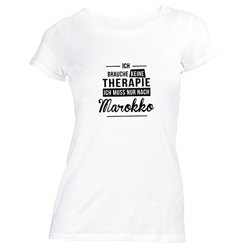 Damen T-Shirt - Ich Brauche Keine Therapie Marokko - Therapy Urlaub Afrika Weiß