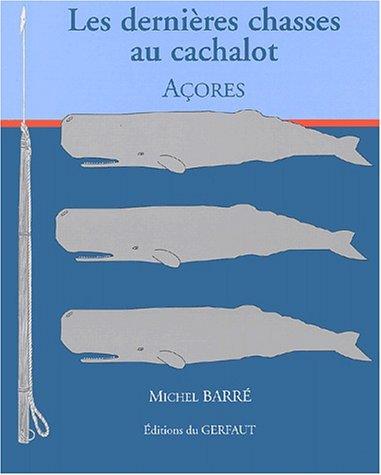 Les dernières chasses au cachalot. Açores par Michel Barré