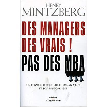 Des managers des vrais ! Pas des MBA: Un regard critique sur le management et son enseignement