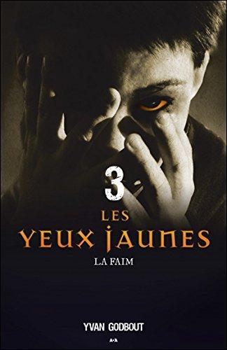 Les yeux jaunes, Tome 3 : La faim par Yvan Godbout