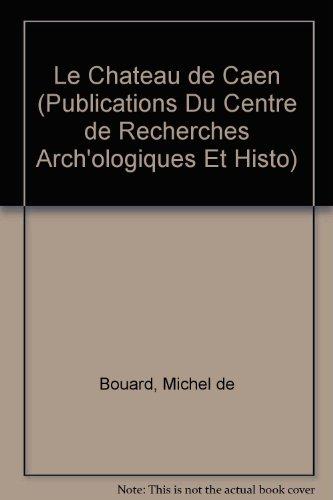 Le château de Caen par Michel de Boüard