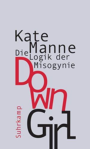 Down Girl: Die Logik der Misogynie