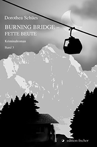 Burning Bridge – Fette Beute: Kriminalroman. Band 3 (edition fischer)