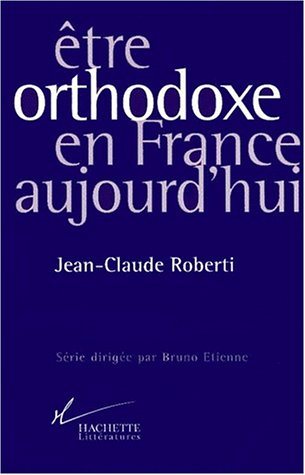 Etre orthodoxe en France aujourd'hui par J.-C. Roberti
