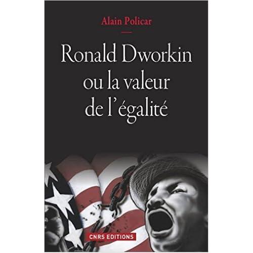 Ronald Dworkin ou la valeur de l'égalité : Le juste, le bien, le vrai de Alain Policar ( 10 septembre 2015 )