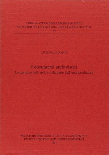 I documenti archivistici. La gestione dell'archivio da parte dell'ente produttore (Quaderni della Rassegna arch. di Stato) por Luciana Duranti