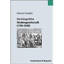 Die Geschichte der Medien: Die bürgerliche Mediengesellschaft (1700-1830): Bd 4 (Forum Der Psychoanalytischen Psychosentherapie, Band 4)