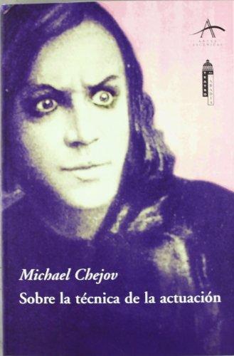 Sobre la técnica de actuación (Artes escénicas) por Michael Chejov