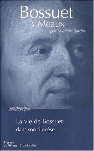 Bossuet à Meaux : La vie de Bossuet dans son diocèse
