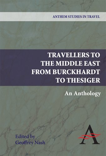 Travellers to the Middle East from Burckhardt to Thesiger: An Anthology (Anthem Studies in Travel)