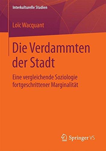 Die Verdammten der Stadt: Eine vergleichende Soziologie fortgeschrittener Marginalität (Interkulturelle Studien)