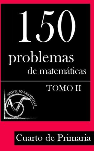 150 Problemas de Matemáticas para Cuarto de Primaria (Tomo 2) (Colección de...