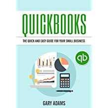 Quickbooks: The Quick And Easy Quickbooks Guide For Your Small Business – Accounting and Bookkeeping (English Edition)
