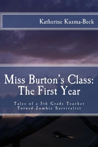 Miss Burton's Class: The First Year: Tales of a 5th Grade Teacher Turned Zombie Survivalist (English Edition) -