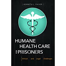 Humane Health Care for Prisoners: Ethical and Legal Challenges