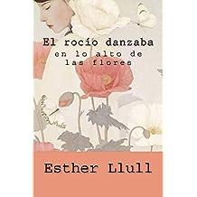 El rocío danzaba en lo alto de las flores