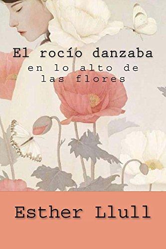 El rocío danzaba en lo alto de las flores por Esther Llull